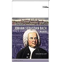 Johann Sebastian Bach in Leipzig (Stationen Band 21)