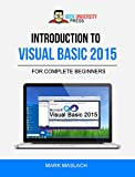 Introduction to Visual Basic 2015: The Complete Beginner's Guide