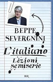 L'italiano. Lezioni semiserie (BUR SAGGI) di [Severgnini, Beppe]