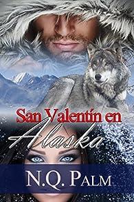 San Valentin en Alaska: Trilogía Alaska 2 par NQ Palm