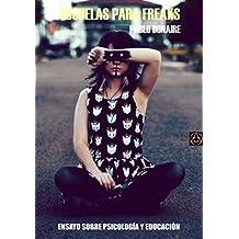 Escuelas para Freaks: Ensayo Sobre Psicología y Educación