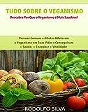 Tudo Sobre o Veganismo: Descubra Por Que é Mais Saudável (Portuguese Edition)