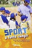 Sport a tutto campo. Giochi sportivi e spunti educativi per animare gruppi di ragazzi