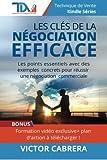 Les Cles de la Negociation Efficace: Les points essentiels avec des exemples concrets pour reussir une negociation commerciale !