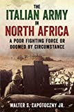 The Italian Army In North Africa: A Poor Fighting Force or Doomed by Circumstance (English Edition)