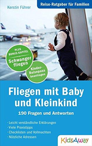 Familien: Fliegen mit Baby und Kleinkind: 190 Fragen und Antworten ()