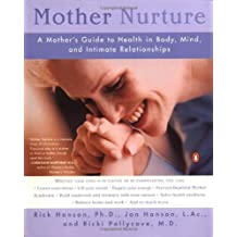 Mother Nurture: A Mother's Guide to Health in Body, Mind, and Intimate Relationships