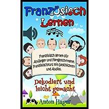 Französisch lernen für Anfänger und Fortgeschrittene. Französischkurs mit Geschichten und Audios.: Dekodiert und leicht gemacht (1) (German Edition)