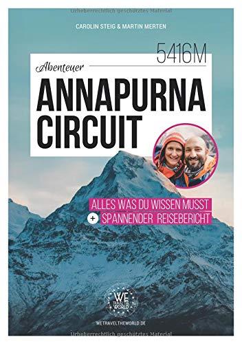 Abenteuer Annapurna Circuit - Alles was du wissen musst + spannender Reisebericht (WE TRAVEL THE WORLD Reiseführer)