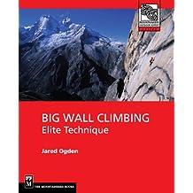 Big Wall Climbing: Elite Technique (Mountaineers Outdoor Expert)
