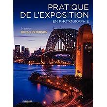 Pratique de l'exposition en photographie (French Edition)