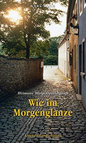 Wie im Morgenglanze - Weimarer Morgenspaziergänge: Literarische, musikalische und theologische...