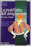 La modellistica dell'abbigliamento – Gonne – Pantaloni. Per gli Istituti Professionali del settore moda e gli Istituti Tecnici per la Confezione: 1