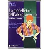 La modellistica dell'abbigliamento - Gonne - Pantaloni. Per gli Istituti Professionali del settore moda e gli Istituti Tecnici per la Confezione: 1