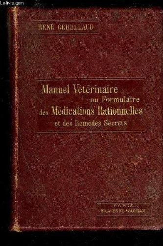 MANUEL VETERINAIRE OU FORMULAIRE DES MEDICATIONS RATIONNELLES ET DES REMEDES SECRETS par CERBELAUD RENE