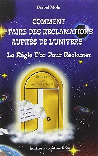 Comment faire des rclamations auprs de l'Univers - La Rgle D'or Pour Rclamer
