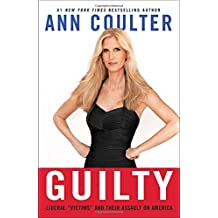 """Guilty: Liberal """"Victims"""" and Their Assault on America"""