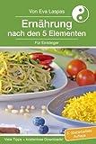 Ernährung nach den 5 Elementen für Einsteiger: TCM-Ernährung für den Alltag (Ernaehrung nach den 5 Elementen fuer Einsteiger)