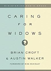 Caring for Widows: Ministering God's Grace by Brian Croft (2015-04-30)