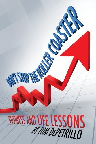 Don't Stop the Roller Coaster: Business and Life Lessons by Tom DePetrillo (2013) Hardcover