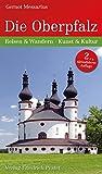 Die Oberpfalz: Reisen und Wandern ? Kunst und Kultur (Bayerische Geschichte) - Gernot Messarius