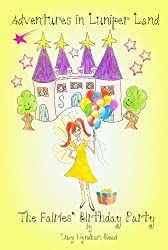 Childrens Books: Adventures In Luniper Land The Fairies Birthday Party (Illustrated)