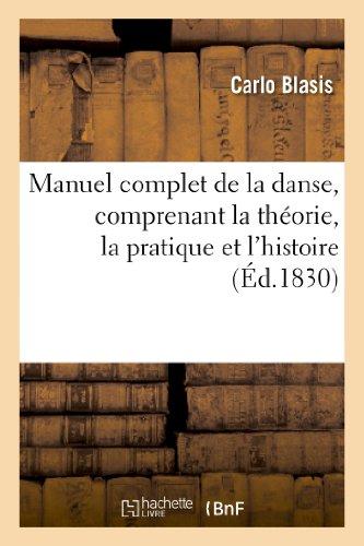 Manuel complet de la danse, comprenant la théorie, la pratique et l'histoire de cet art: depuis les temps les plus reculés jusqu'à nos jours, à l'usage des amateurs et des professeurs