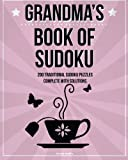 Grandma's Book Of Sudoku: 200 traditional sudoku puzzles in easy, medium and hard