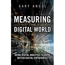 Measuring the Digital World: Using Digital Analytics to Drive Better Digital Experiences (FT Press Analytics) (English Edition)
