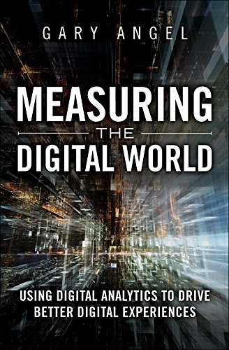 Measuring the Digital World: Using Digital Analytics to Drive Better Digital Experiences (FT Press Analytics) (English Edition) por Gary Angel