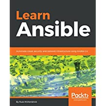 Learn Ansible: Automate cloud, security, and network infrastructure using Ansible 2.x (English Edition)