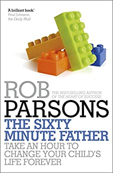 The Sixty Minute Father by [Parsons, Rob]