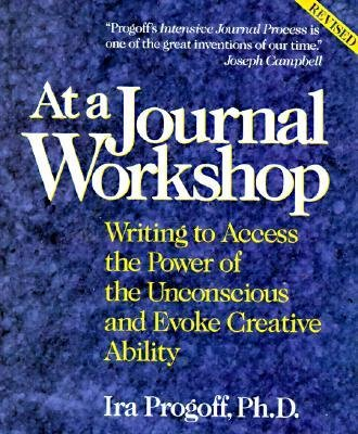 [(At a Journal Workshop: Writing to Access the Power of the Unconscious and Evoke Creative Ability)] [Author: Ira Progoff] published on (January, 2000)
