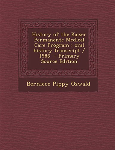 history-of-the-kaiser-permanente-medical-care-program-oral-history-transcript-1986-primary-source-ed