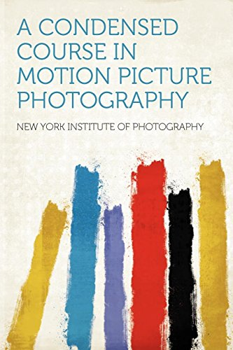 A Condensed Course in Motion Picture Photography