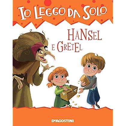 Hansel E Gretel (Io Leggo Da Solo 6+ Vol. 5)