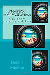 Planning Successful Family Vacations: A guide for traveling with kids