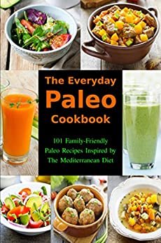 The Everyday Paleo Cookbook: 101 Family-Friendly Paleo Recipes Inspired by The Mediterranean Diet: Diet Recipes That Are Easy On The Budget (Gluten-free Ketogenic Diet Cooking) (English Edition) von [Tabakova, Vesela]