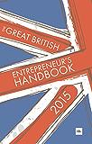 The Great British Entrepreneur's Handbook 2015: Inspiring entrepreneurs