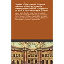 Studies of the effect of different methods of cooking upon the thoroughness and ease of digestion of meat at the University of Illinois