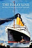 The Ismay Line: The Titanic, the White Star Line and the Ismay Family