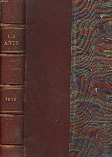 LES ARTS, PARIS, LONDRES, BERLIN, NEW YORK. Du N°1 au N°12, DE JANVIER à DECEMBRE 1902. LA COLLECTION DE M. ALFRED DE ROTSCHILD/ LES ACCROISSEMENTS DES MUSSE, LE LOUVRE/ MOBILIER FRANCAIS DU XVIIIe SIECLE DANS LES COLLECTIONS ETRANGERES/ J.-C. CAZIN / ..