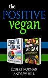 Positive Thinking, Vegan: 2 Books in 1! Create a healthy mindset with 30 Days of Positive Thoughts and a Healthy Body with 30 Days of Vegan Recipes and Meal Plans (Mind and Body Package)