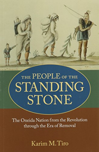 The People Of The Standing Stone The Oneida Nation From The Revolution Through The Era Of Removal Native Americans