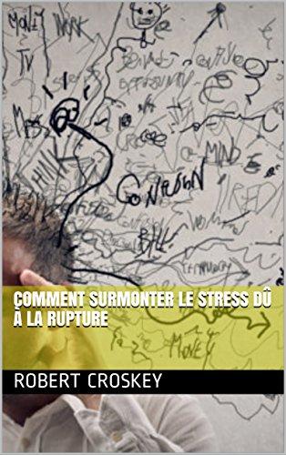 Comment Surmonter Le Stress Dû à La Rupture par Robert  Croskey