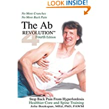 The Ab Revolution Fourth Edition - No More Crunches No More Back Pain: Stop Back Pain From Hyperlordosis. Healthier Core and Spine Training.