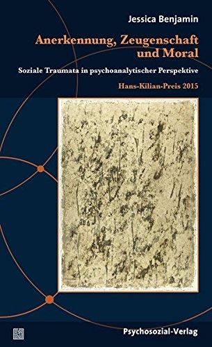 Anerkennung, Zeugenschaft und Moral: Soziale Traumata in psychoanalytischer Perspektive / Hans-Kilian-Preis 2015 (Diskurse der Psychologie)