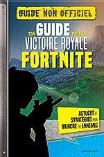 FORTNITE - Ton guide pour la Victoire Royale de Jason r Rich