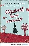 Elizabeth wird vermisst: Roman (Allgemeine Reihe. Bastei Lübbe Taschenbücher)