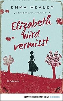 Elizabeth wird vermisst: Roman (Allgemeine Reihe. Bastei Lübbe Taschenbücher) von [Healey, Emma]